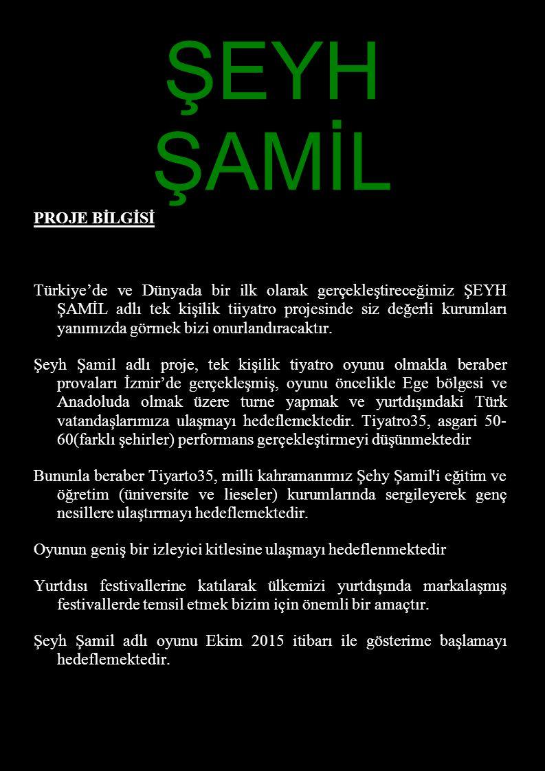 ŞEYH ŞAMİL PROJE BİLGİSİ Türkiye'de ve Dünyada bir ilk olarak gerçekleştireceğimiz ŞEYH ŞAMİL adlı tek kişilik tiiyatro projesinde siz değerli kurumla