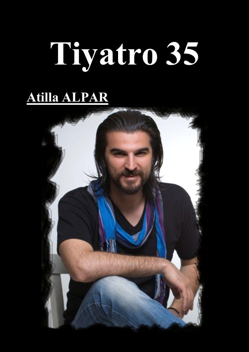 Tiyatro 35 Atilla ALPAR (Genel Sanat Yönetmeni) İzmir doğumlu oyuncu Atilla Alpar, İlk,orta ve lise eğitimini İzmir'de tamamladı.İstanbul Maltepe Üniversitesi Güzel Sanatlar Fakültesi Oyunculuk Bölümü'nden 2009 yılında dereceyle mezun oldu.