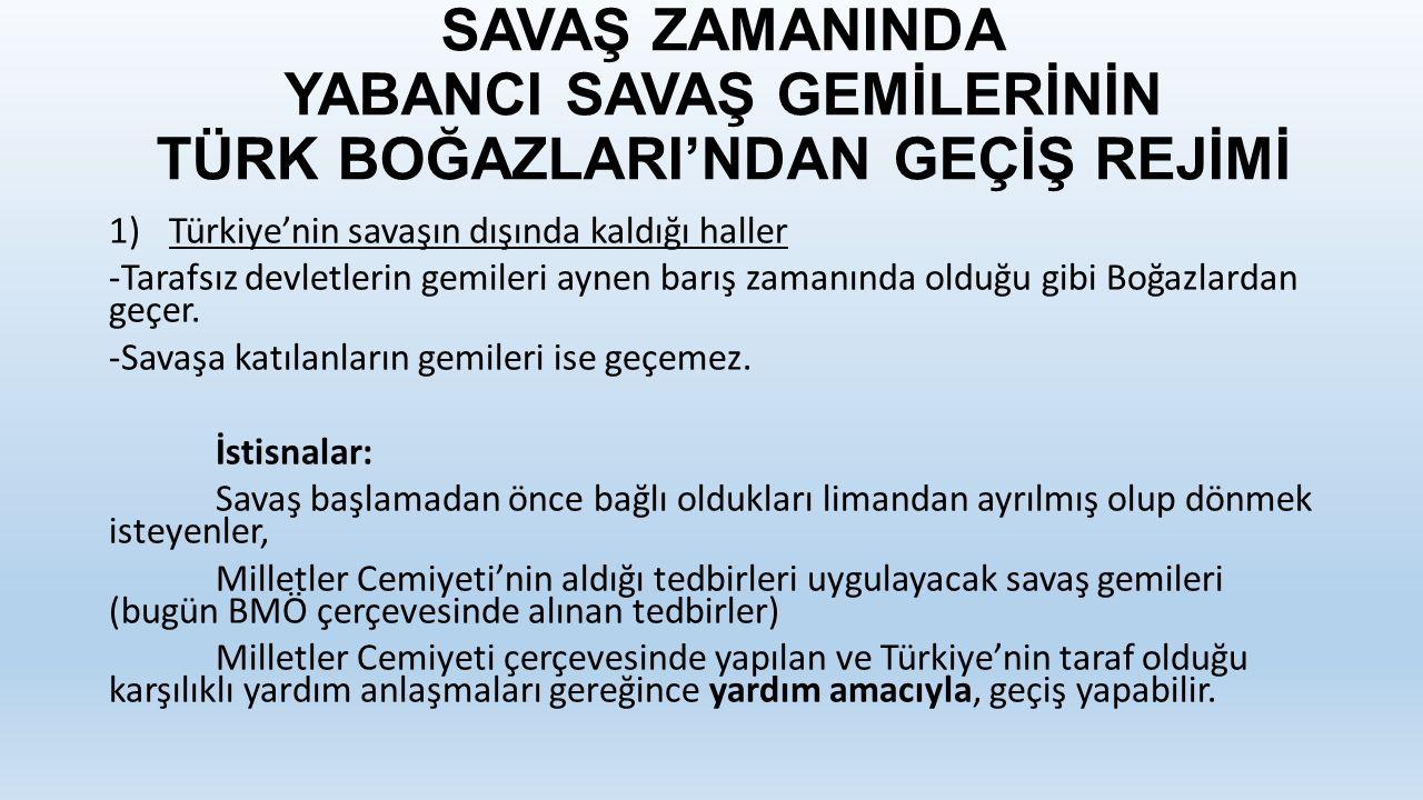 SAVAŞ ZAMANINDA YABANCI SAVAŞ GEMİLERİNİN TÜRK BOĞAZLARI'NDAN GEÇİŞ REJİMİ 1)Türkiye'nin savaşın dışında kaldığı haller -Tarafsız devletlerin gemileri