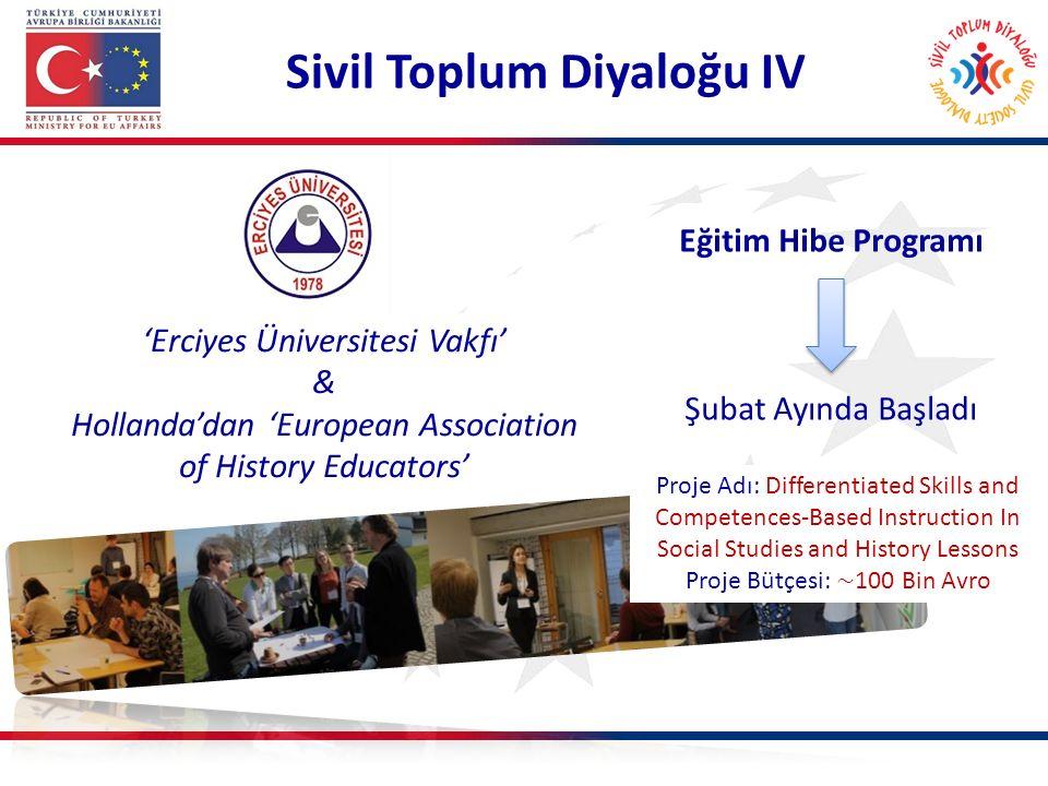 Sivil Toplum Diyaloğu IV 'Erciyes Üniversitesi Vakfı' & Hollanda'dan 'European Association of History Educators' Eğitim Hibe Programı Şubat Ayında Baş