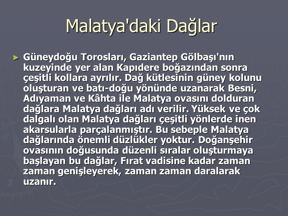 Malatya'daki Dağlar Malatya'daki Dağlar ► Güneydoğu Torosları, Gaziantep Gölbaşı'nın kuzeyinde yer alan Kapıdere boğazından sonra çeşitli kollara ayrı