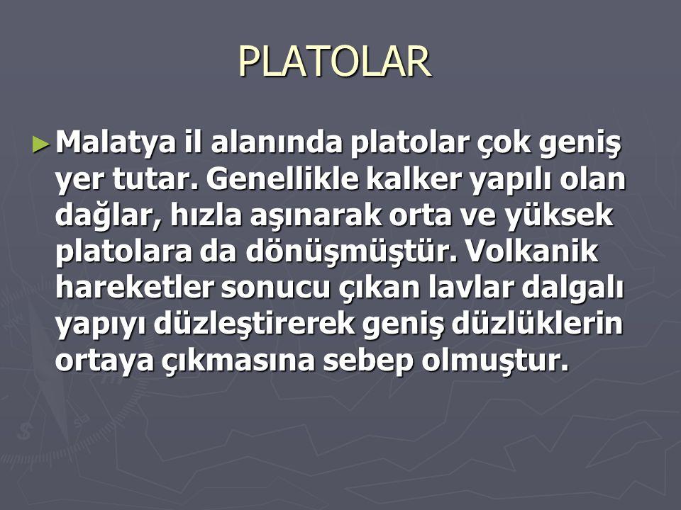 PLATOLAR PLATOLAR ► Malatya il alanında platolar çok geniş yer tutar. Genellikle kalker yapılı olan dağlar, hızla aşınarak orta ve yüksek platolara da