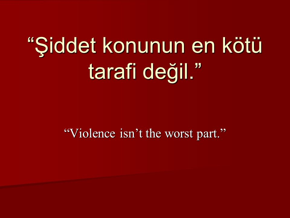"""""""Violence isn't the worst part."""" """"Şiddet konunun en kötü tarafi değil."""""""