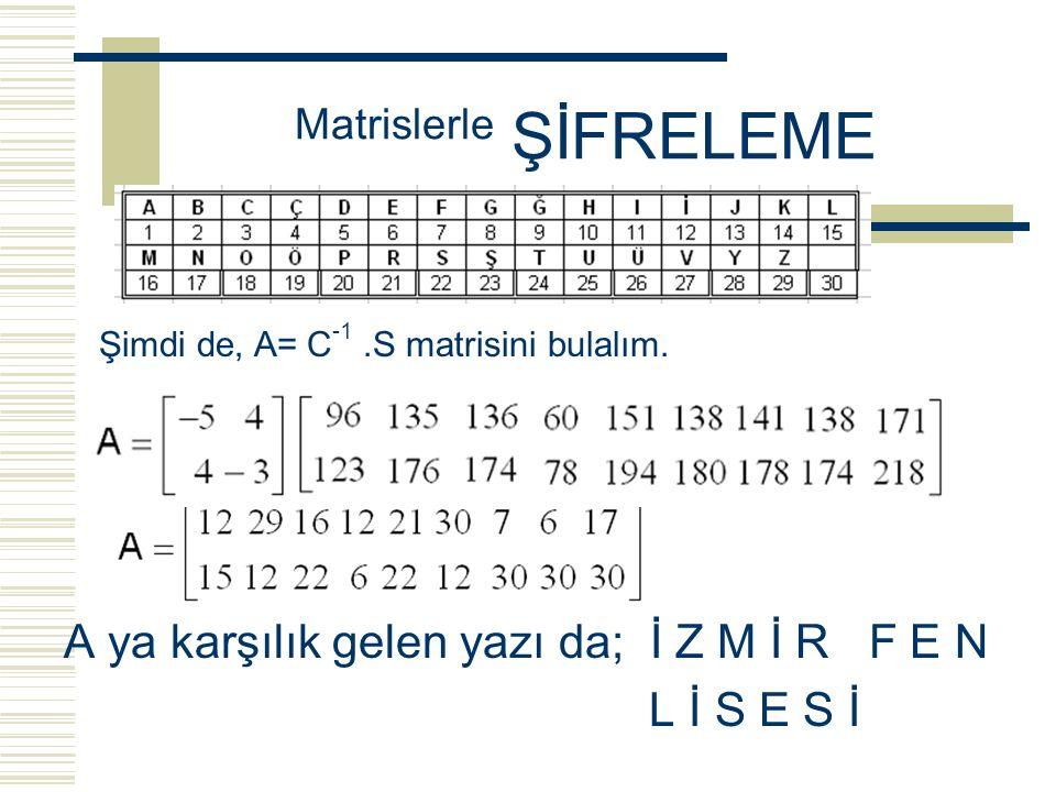 Şimdi de, S şifre matrisini çözelim. Önce D=C -1 ters matrisini bulup S ile soldan çarpalım.