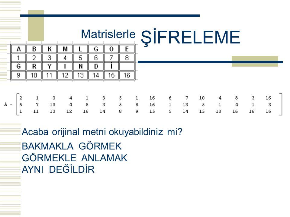 Matrislerle ŞİFRELEME Buna göre A orijinal matrisini bulmak için; C -1 ile S yi çarpalım. Yani A= C -1. S