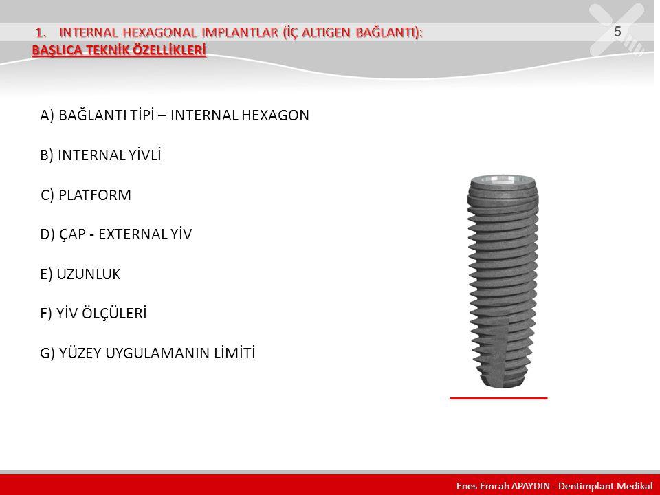 1. INTERNAL HEXAGONAL IMPLANTLAR (İÇ ALTIGEN BAĞLANTI): BAŞLICA TEKNİK ÖZELLİKLERİ 1. INTERNAL HEXAGONAL IMPLANTLAR (İÇ ALTIGEN BAĞLANTI): BAŞLICA TEK