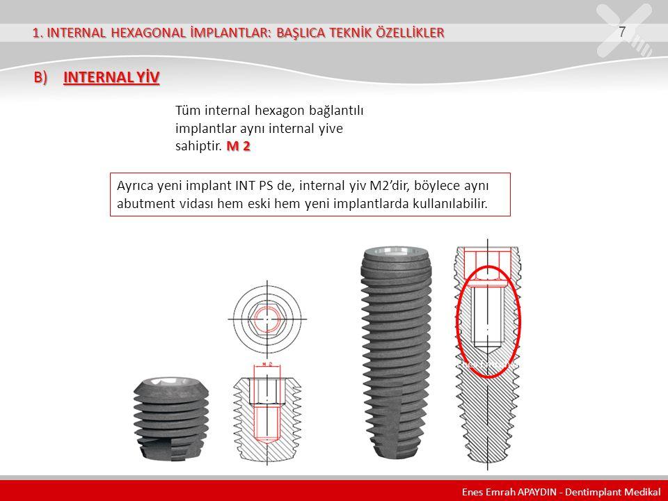 1. INTERNAL HEXAGONAL İMPLANTLAR: BAŞLICA TEKNİK ÖZELLİKLER 7 B) INTERNAL YİV B) INTERNAL YİV M 2 Tüm internal hexagon bağlantılı implantlar aynı inte