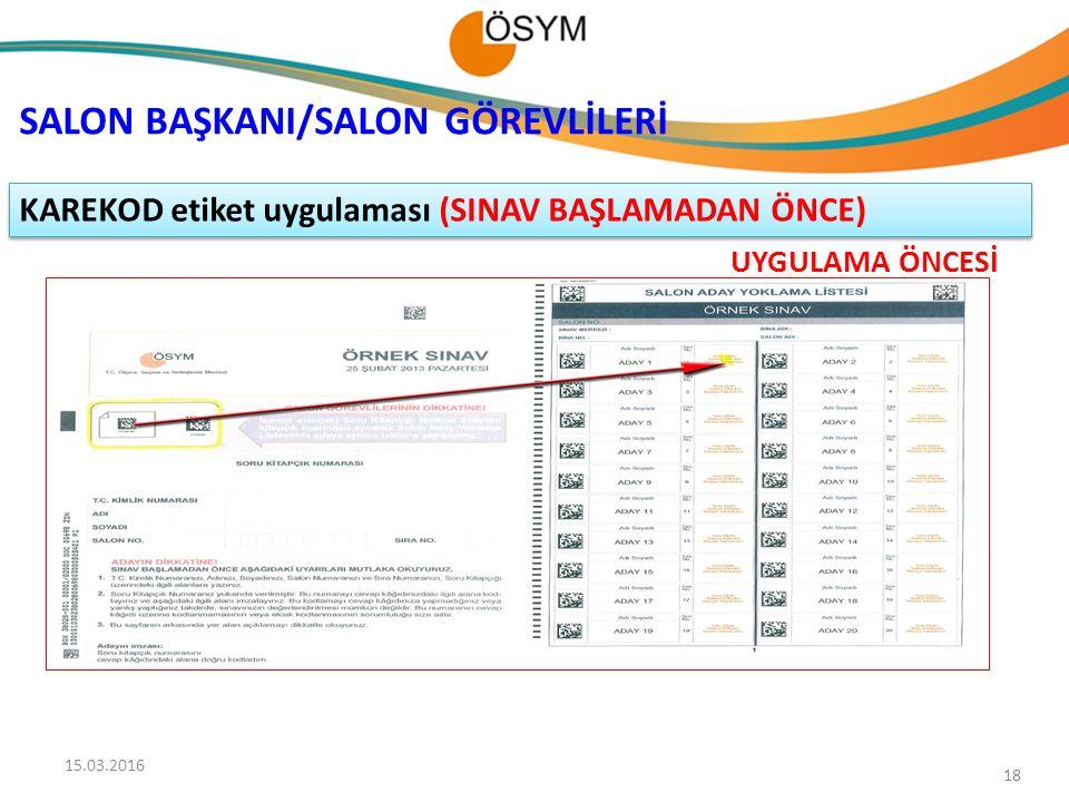 18 UYGULAMA ÖNCESİ KAREKOD etiket uygulaması (SINAV BAŞLAMADAN ÖNCE) SALON BAŞKANI/SALON GÖREVLİLERİ 15.03.2016