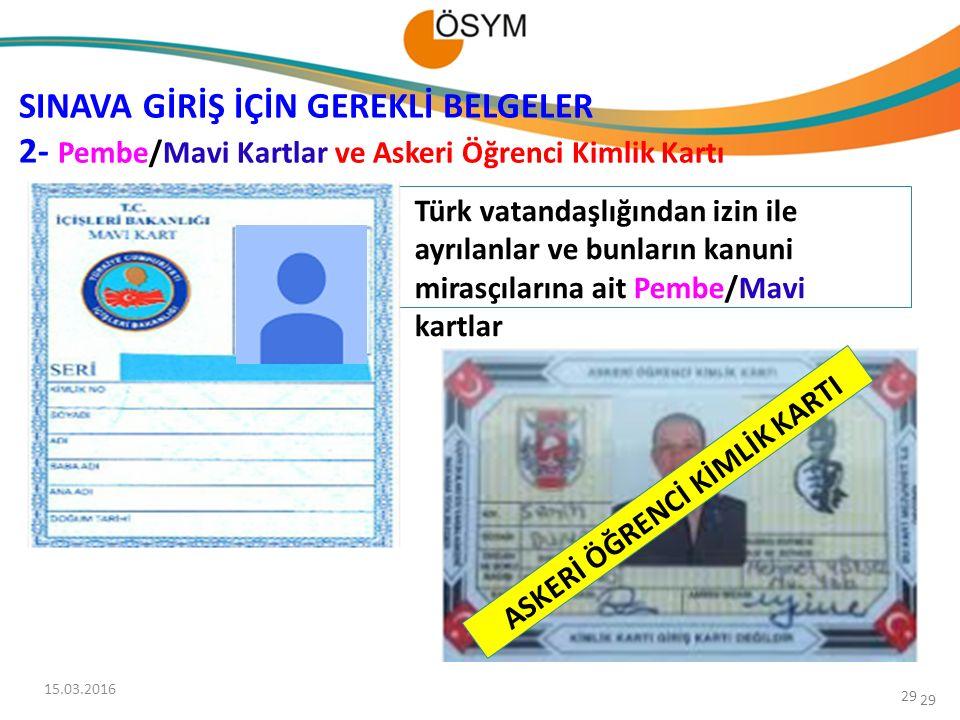 29 Türk vatandaşlığından izin ile ayrılanlar ve bunların kanuni mirasçılarına ait Pembe/Mavi kartlar SINAVA GİRİŞ İÇİN GEREKLİ BELGELER 2- Pembe/Mavi