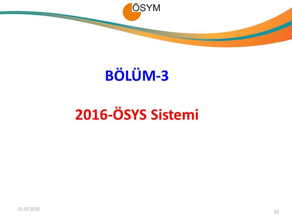 BÖLÜM-3 2016-ÖSYS Sistemi 62 15.03.2016