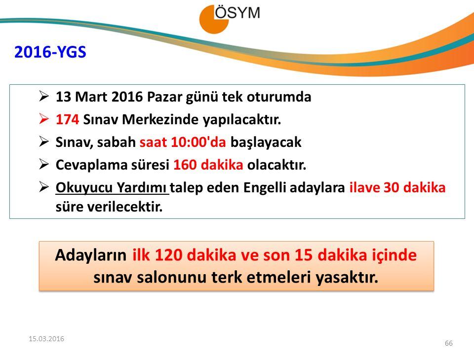 66  13 Mart 2016 Pazar günü tek oturumda  174 Sınav Merkezinde yapılacaktır.  Sınav, sabah saat 10:00'da başlayacak  Cevaplama süresi 160 dakika o