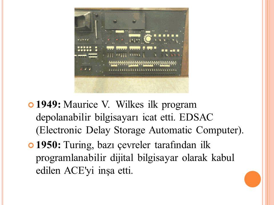 1949: Maurice V. Wilkes ilk program depolanabilir bilgisayarı icat etti. EDSAC (Electronic Delay Storage Automatic Computer). 1950: Turing, bazı çevre