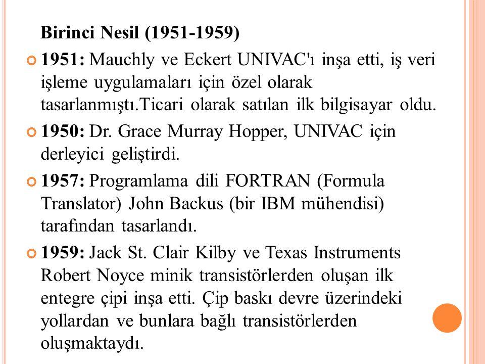 Birinci Nesil (1951-1959) 1951: Mauchly ve Eckert UNIVAC'ı inşa etti, iş veri işleme uygulamaları için özel olarak tasarlanmıştı.Ticari olarak satılan
