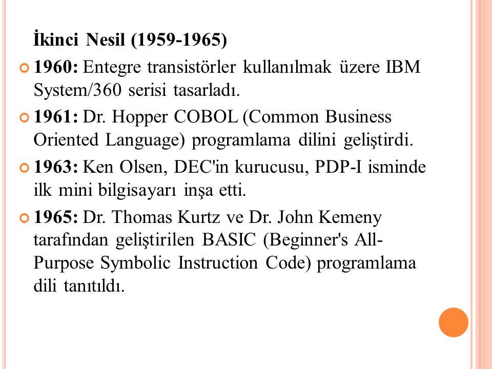 İkinci Nesil (1959-1965) 1960: Entegre transistörler kullanılmak üzere IBM System/360 serisi tasarladı. 1961: Dr. Hopper COBOL (Common Business Orient