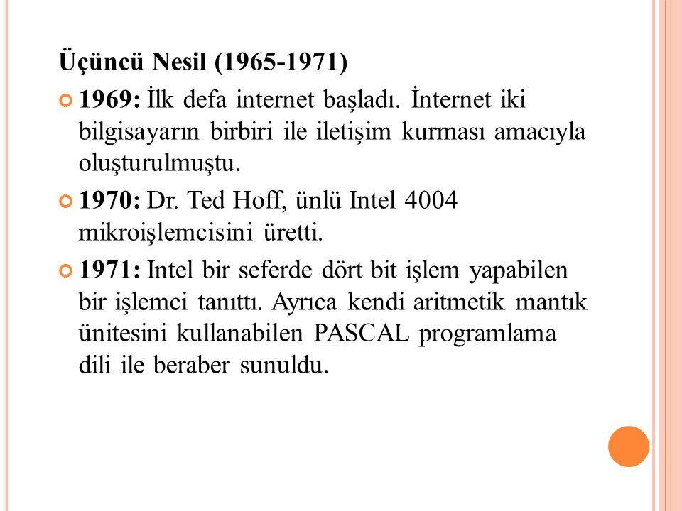 Üçüncü Nesil (1965-1971) 1969: İlk defa internet başladı. İnternet iki bilgisayarın birbiri ile iletişim kurması amacıyla oluşturulmuştu. 1970: Dr. Te
