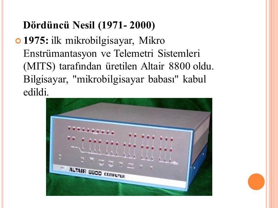 Dördüncü Nesil (1971- 2000) 1975: ilk mikrobilgisayar, Mikro Enstrümantasyon ve Telemetri Sistemleri (MITS) tarafından üretilen Altair 8800 oldu. Bilg