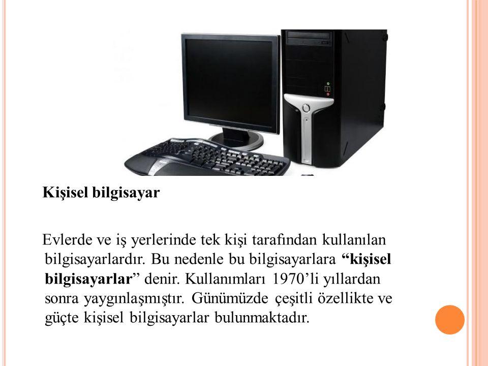 """Kişisel bilgisayar Evlerde ve iş yerlerinde tek kişi tarafından kullanılan bilgisayarlardır. Bu nedenle bu bilgisayarlara """"kişisel bilgisayarlar"""" deni"""