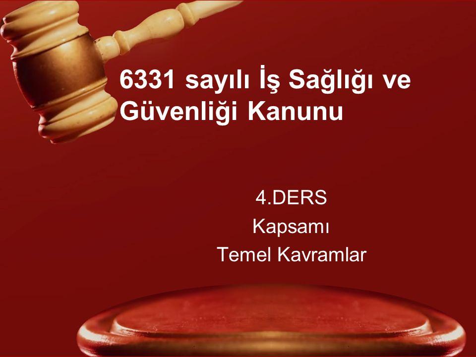 6331 sayılı İş Sağlığı ve Güvenliği Kanunu 4.DERS Kapsamı Temel Kavramlar