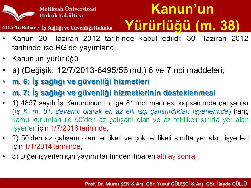 Kanun'un Yürürlüğü (m. 38) Kanun 20 Haziran 2012 tarihinde kabul edildi; 30 Haziran 2012 tarihinde ise RG'de yayımlandı. Kanun'un yürürlüğü a) (Değişi