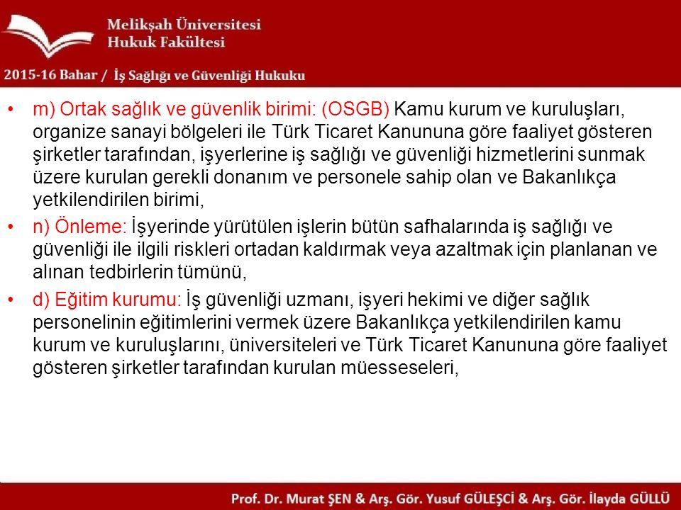 m) Ortak sağlık ve güvenlik birimi: (OSGB) Kamu kurum ve kuruluşları, organize sanayi bölgeleri ile Türk Ticaret Kanununa göre faaliyet gösteren şirke