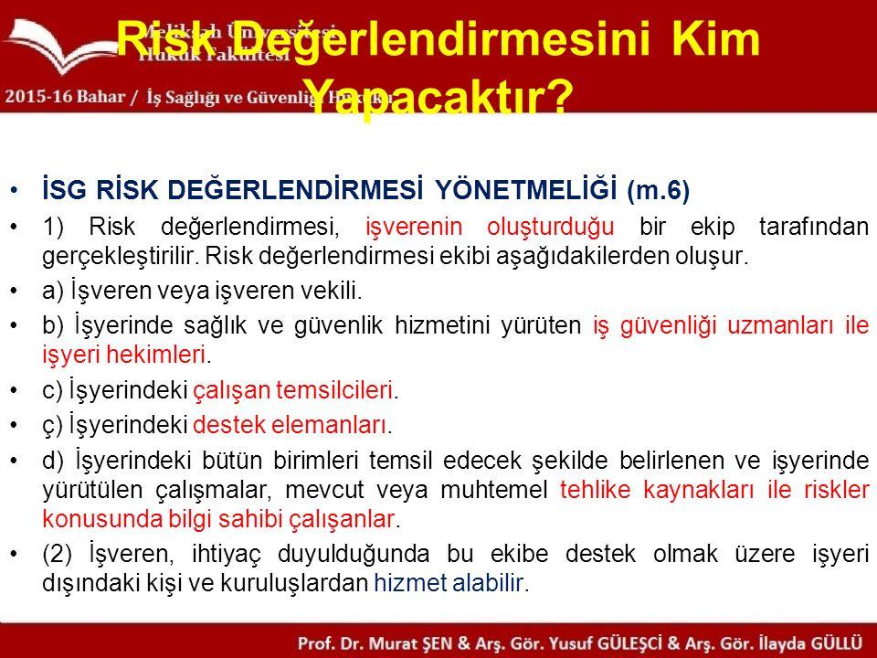 Risk Değerlendirmesini Kim Yapacaktır? İSG RİSK DEĞERLENDİRMESİ YÖNETMELİĞİ (m.6) 1) Risk değerlendirmesi, işverenin oluşturduğu bir ekip tarafından g