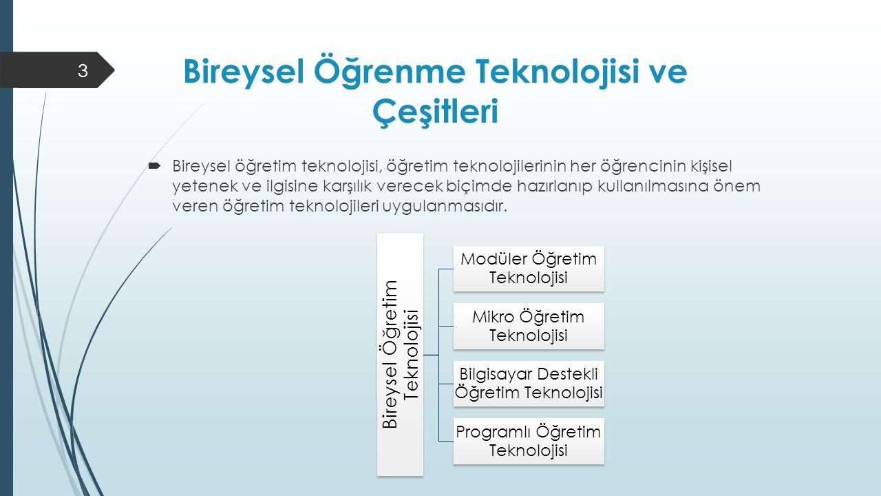 Bireysel Öğrenme Teknolojisi ve Çeşitleri  Bireysel öğretim teknolojisi, öğretim teknolojilerinin her öğrencinin kişisel yetenek ve ilgisine karşılık
