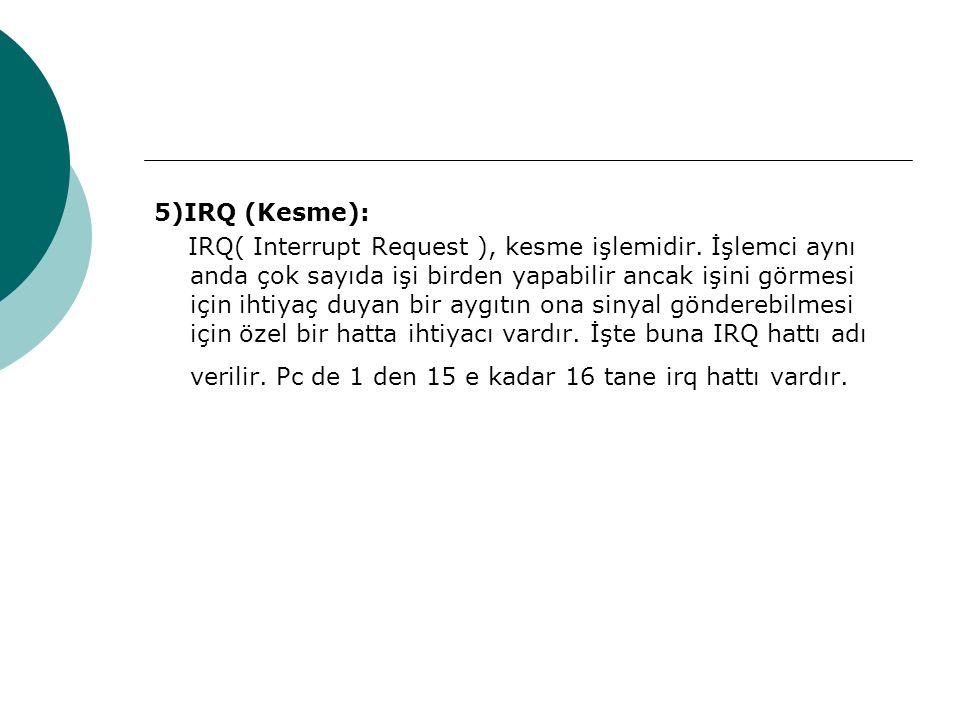 5)IRQ (Kesme): IRQ( Interrupt Request ), kesme işlemidir.