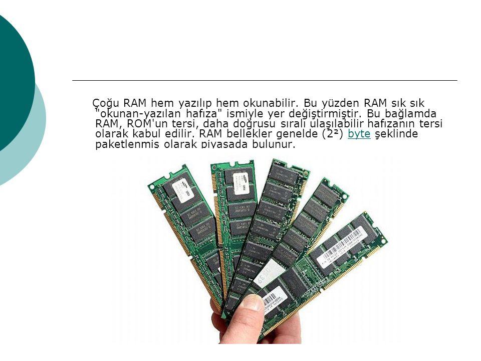 Çoğu RAM hem yazılıp hem okunabilir.