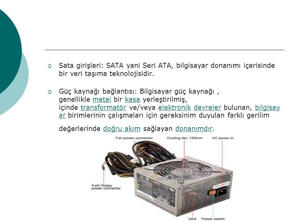  Sata girişleri: SATA yani Seri ATA, bilgisayar donanımı içerisinde bir veri taşıma teknolojisidir.