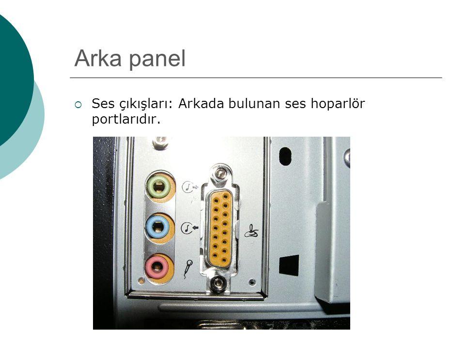 Arka panel  Ses çıkışları: Arkada bulunan ses hoparlör portlarıdır.