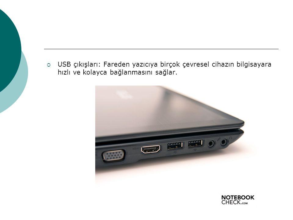  USB çıkışları: Fareden yazıcıya birçok çevresel cihazın bilgisayara hızlı ve kolayca bağlanmasını sağlar.