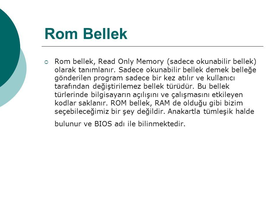 Rom Bellek  Rom bellek, Read Only Memory (sadece okunabilir bellek) olarak tanımlanır.