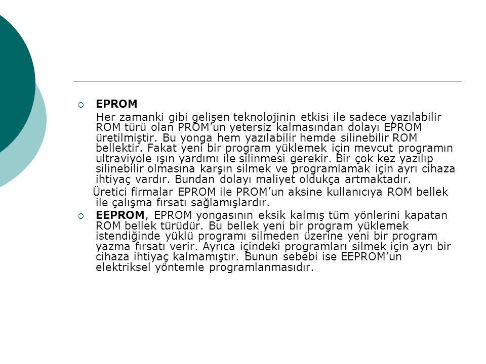  EPROM Her zamanki gibi gelişen teknolojinin etkisi ile sadece yazılabilir ROM türü olan PROM'un yetersiz kalmasından dolayı EPROM üretilmiştir.