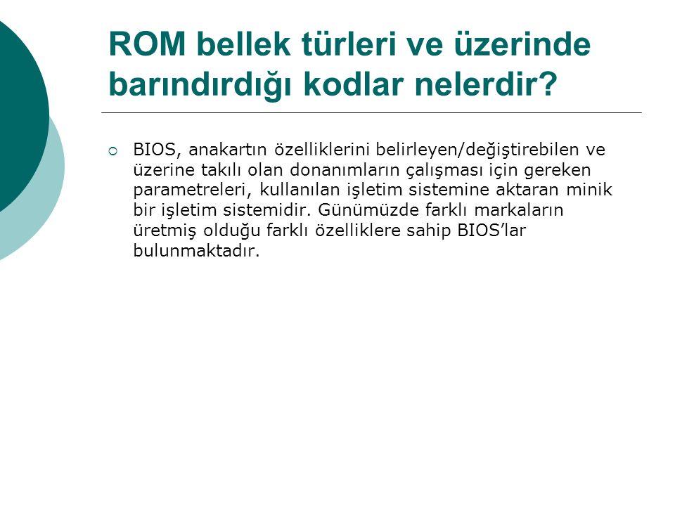 ROM bellek türleri ve üzerinde barındırdığı kodlar nelerdir.