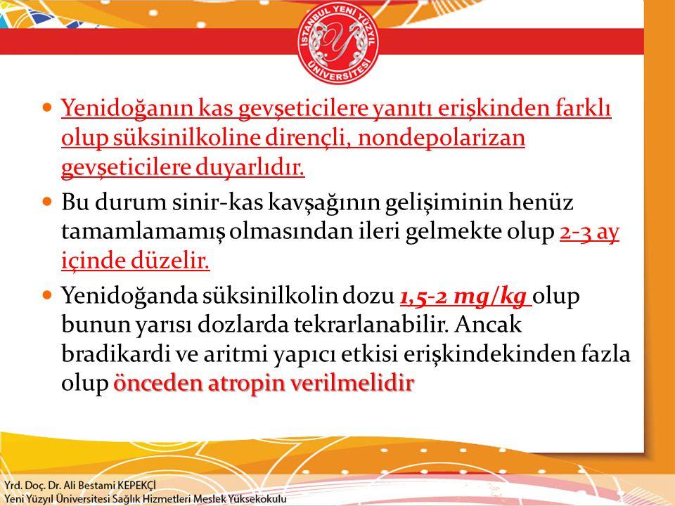 Yenidoğanın kas gevşeticilere yanıtı erişkinden farklı olup süksinilkoline dirençli, nondepolarizan gevşeticilere duyarlıdır. Bu durum sinir-kas kavşa