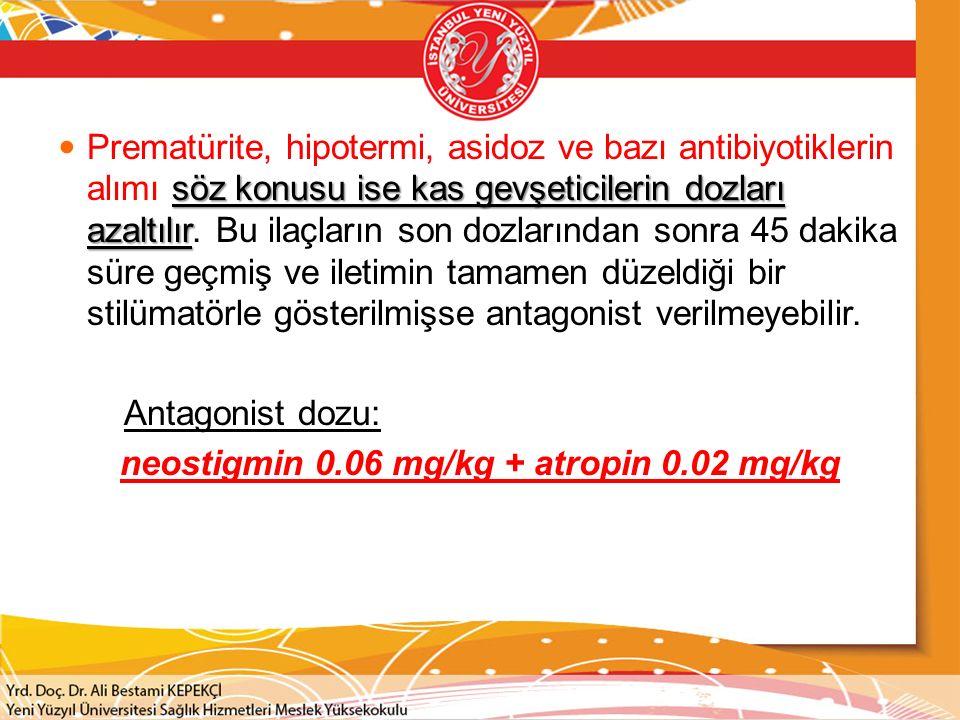 söz konusu ise kas gevşeticilerin dozları azaltılır Prematürite, hipotermi, asidoz ve bazı antibiyotiklerin alımı söz konusu ise kas gevşeticilerin do