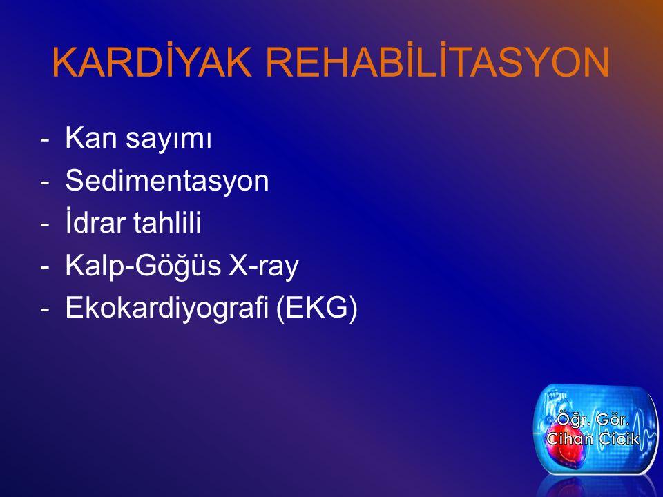 KARDİYAK REHABİLİTASYON -Kan sayımı -Sedimentasyon -İdrar tahlili -Kalp-Göğüs X-ray -Ekokardiyografi (EKG)