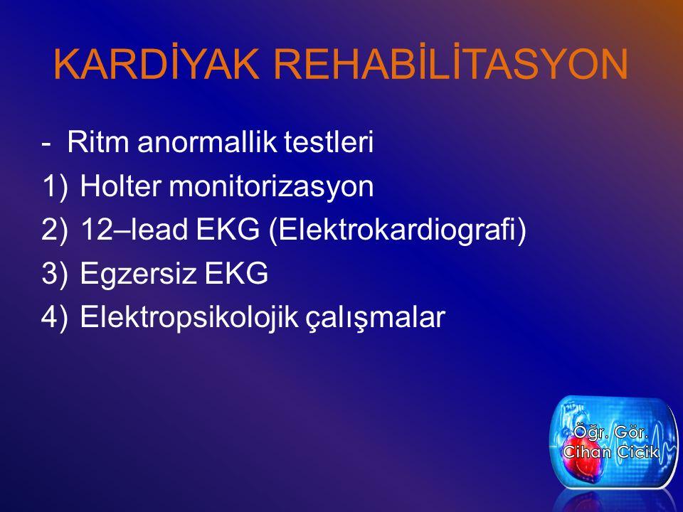 KARDİYAK REHABİLİTASYON -Ritm anormallik testleri 1)Holter monitorizasyon 2)12–lead EKG (Elektrokardiografi) 3)Egzersiz EKG 4)Elektropsikolojik çalışm
