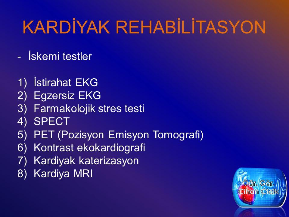 KARDİYAK REHABİLİTASYON -İskemi testler 1)İstirahat EKG 2)Egzersiz EKG 3)Farmakolojik stres testi 4)SPECT 5)PET (Pozisyon Emisyon Tomografi) 6)Kontras