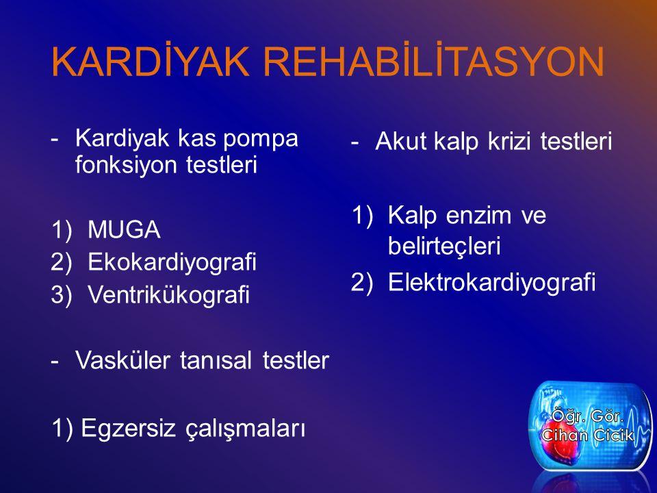 KARDİYAK REHABİLİTASYON -Akut kalp krizi testleri 1)Kalp enzim ve belirteçleri 2)Elektrokardiyografi -Kardiyak kas pompa fonksiyon testleri 1)MUGA 2)E
