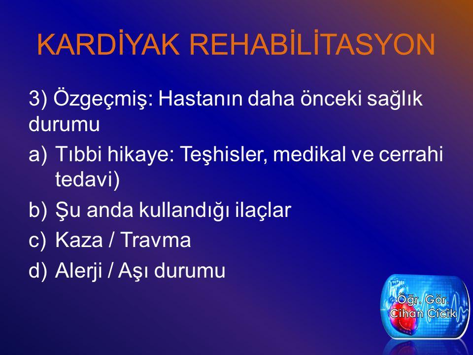 KARDİYAK REHABİLİTASYON 4) Gastrointestinal sistem hikayesi a)Esas şikayeti dışında problem b)Major probleme eşlik eden anormal bir durum