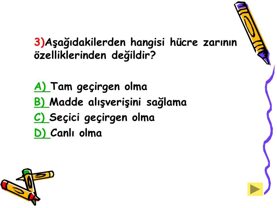3)Aşağıdakilerden hangisi hücre zarının özelliklerinden değildir? A) A) Tam geçirgen olma B) B) Madde alışverişini sağlama C) C) Seçici geçirgen olma
