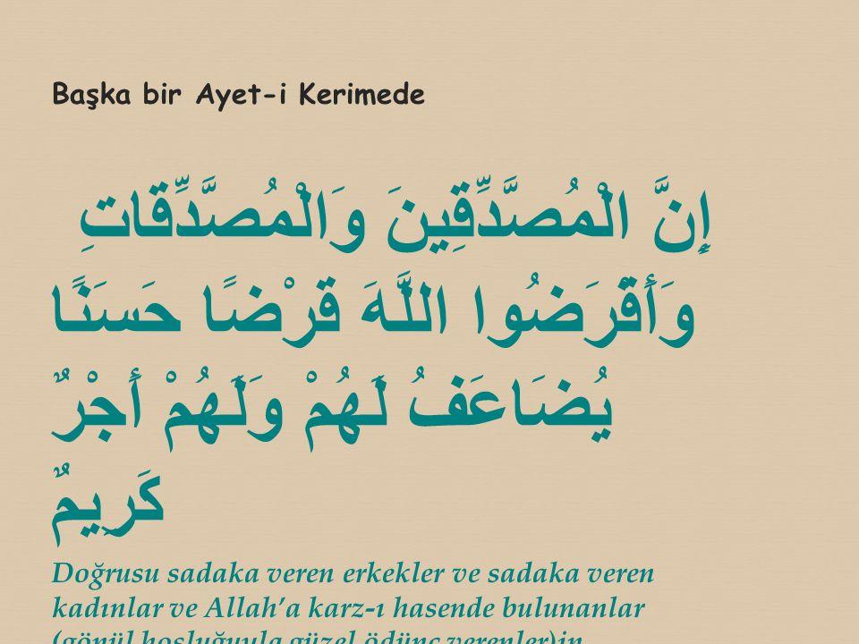Başka bir Ayet-i Kerimede إِنَّ الْمُصَّدِّقِينَ وَالْمُصَّدِّقَاتِ وَأَقْرَضُوا اللَّهَ قَرْضًا حَسَنًا يُضَاعَفُ لَهُمْ وَلَهُمْ أَجْرٌ كَرِيمٌ Doğr
