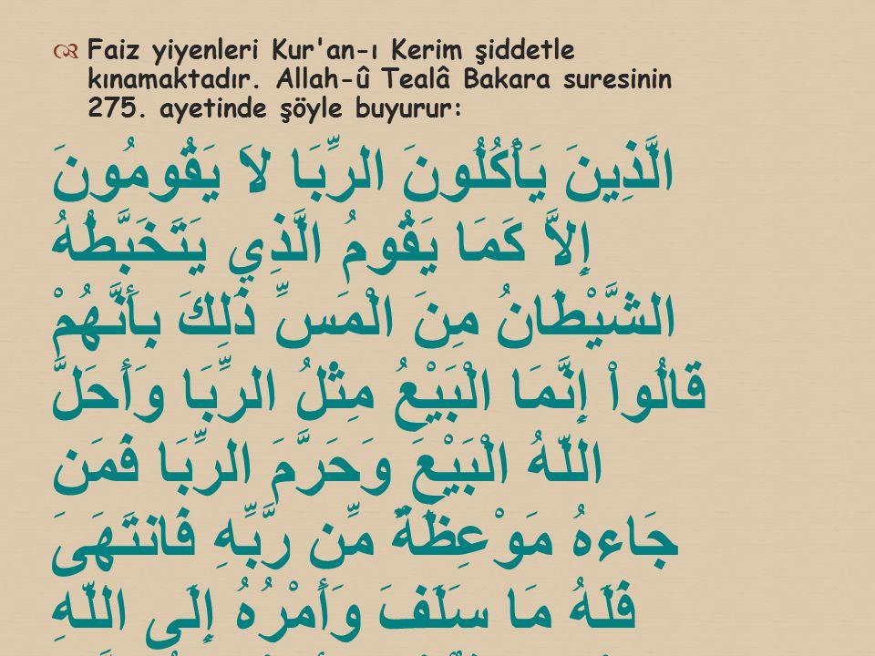  Faiz yiyenleri Kur'an-ı Kerim şiddetle kınamaktadır. Allah-û Tealâ Bakara suresinin 275. ayetinde şöyle buyurur: الَّذِينَ يَأْكُلُونَ الرِّبَا لاَ