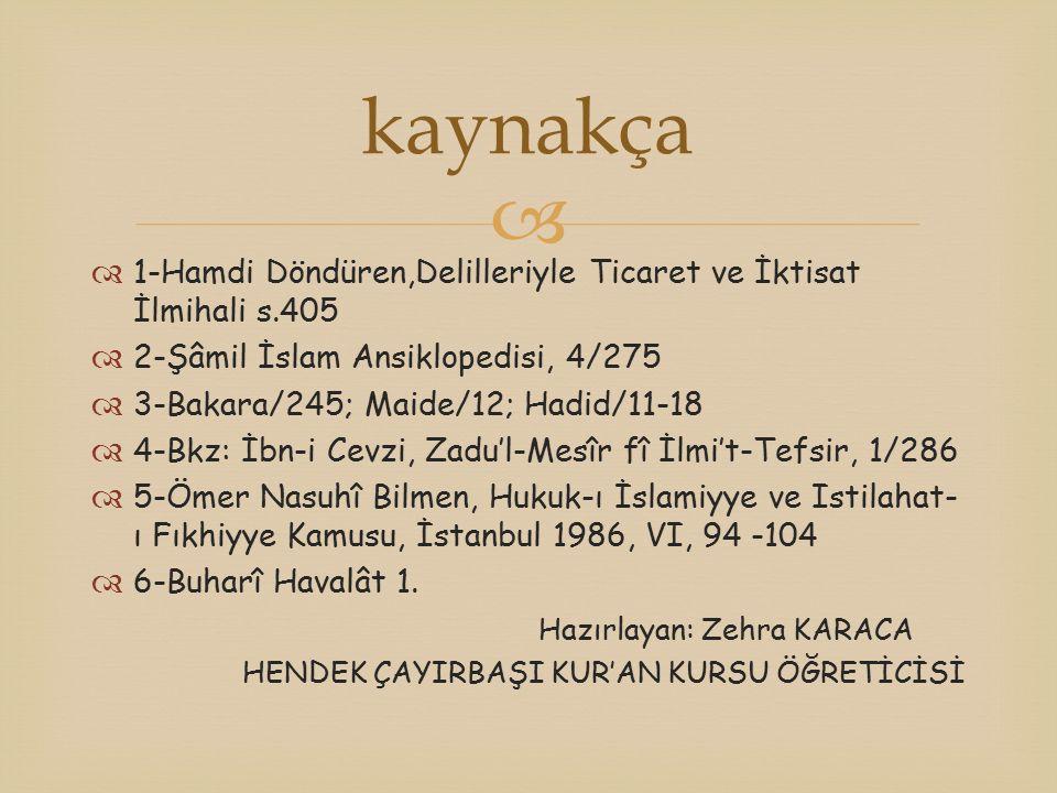   1-Hamdi Döndüren,Delilleriyle Ticaret ve İktisat İlmihali s.405  2-Şâmil İslam Ansiklopedisi, 4/275  3-Bakara/245; Maide/12; Hadid/11-18  4-Bkz: İbn-i Cevzi, Zadu'l-Mesîr fî İlmi't-Tefsir, 1/286  5-Ömer Nasuhî Bilmen, Hukuk-ı İslamiyye ve Istilahat- ı Fıkhiyye Kamusu, İstanbul 1986, VI, 94 -104  6-Buharî Havalât 1.