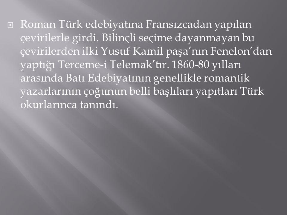  Roman Türk edebiyatına Fransızcadan yapılan çevirilerle girdi. Bilinçli seçime dayanmayan bu çevirilerden ilki Yusuf Kamil paşa'nın Fenelon'dan yapt