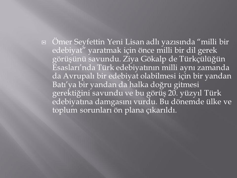 """ Ömer Seyfettin Yeni Lisan adlı yazısında """"milli bir edebiyat"""" yaratmak için önce milli bir dil gerek görüşünü savundu. Ziya Gökalp de Türkçülüğün Es"""