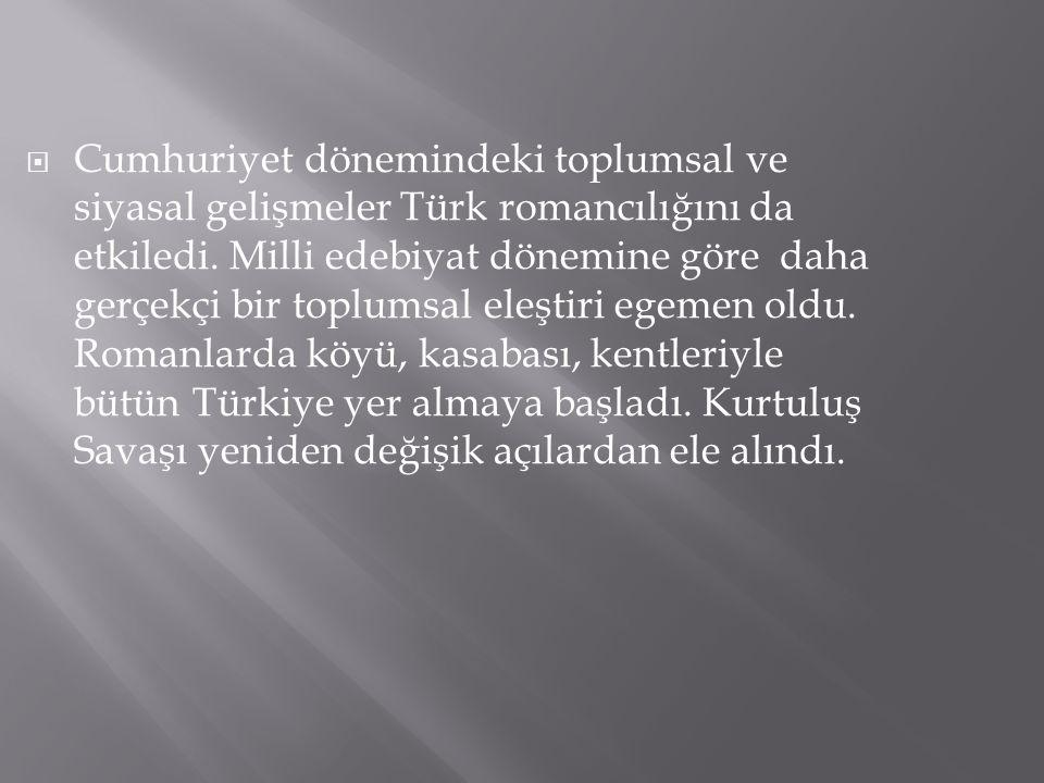  Cumhuriyet dönemindeki toplumsal ve siyasal gelişmeler Türk romancılığını da etkiledi. Milli edebiyat dönemine göre daha gerçekçi bir toplumsal eleş