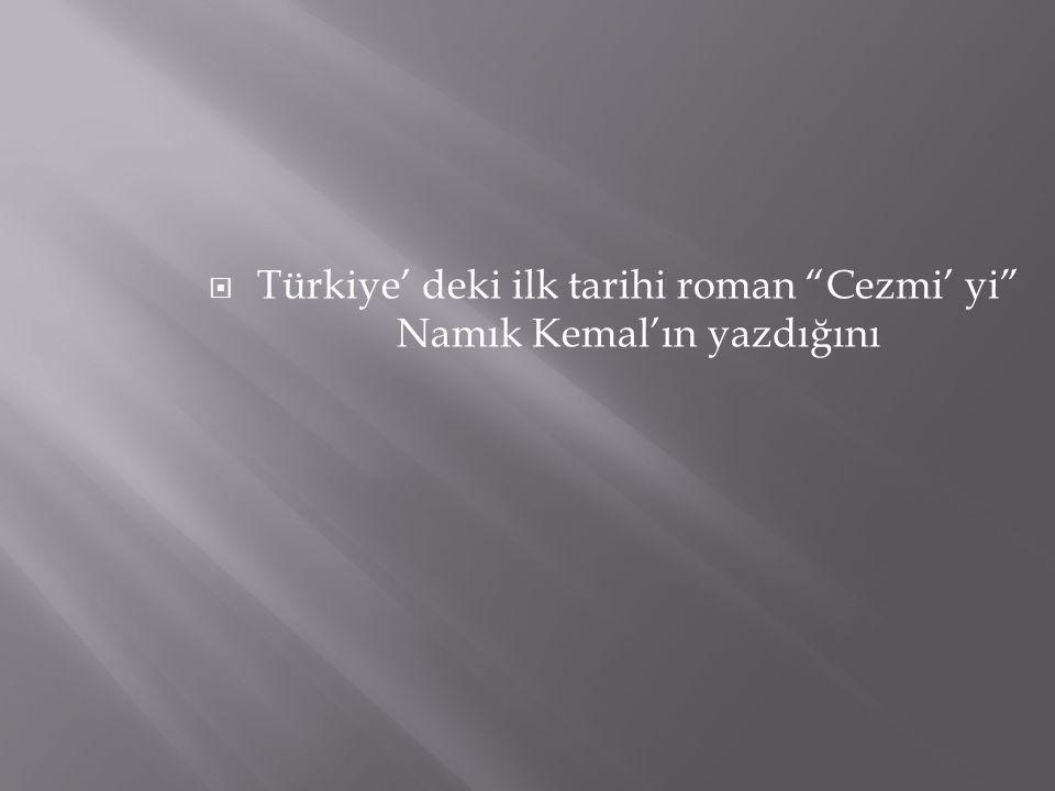""" Türkiye' deki ilk tarihi roman """"Cezmi' yi"""" Namık Kemal'ın yazdığını"""