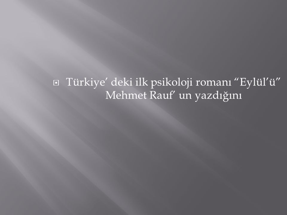 """ Türkiye' deki ilk psikoloji romanı """"Eylül'ü"""" Mehmet Rauf' un yazdığını"""